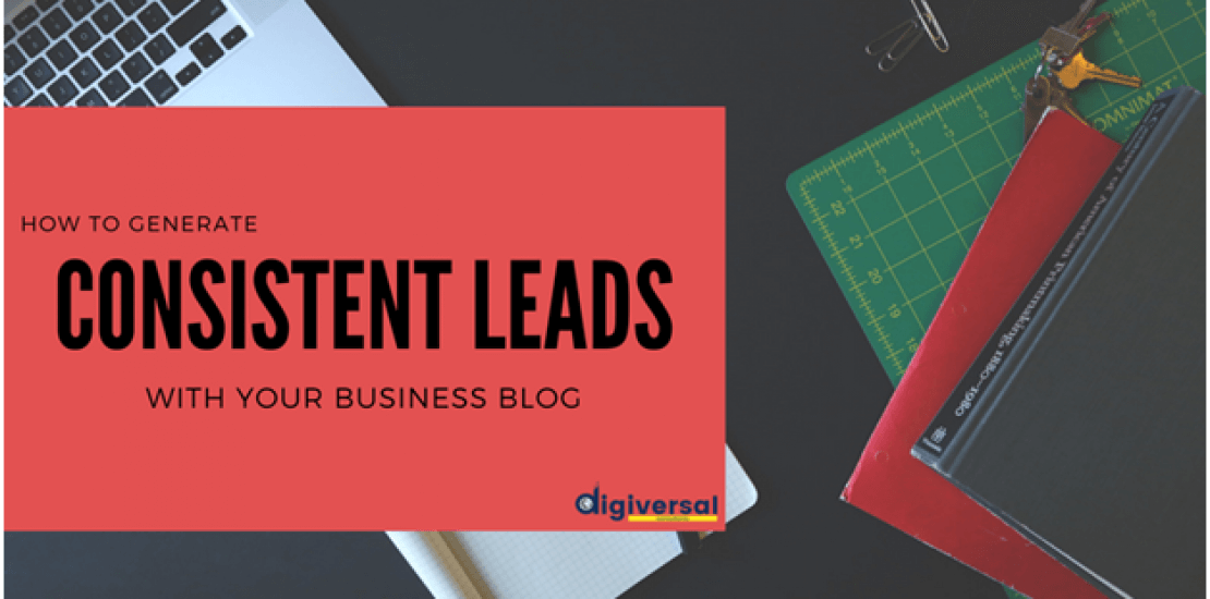 How To Generate Consistent Leads With Your Business Blog