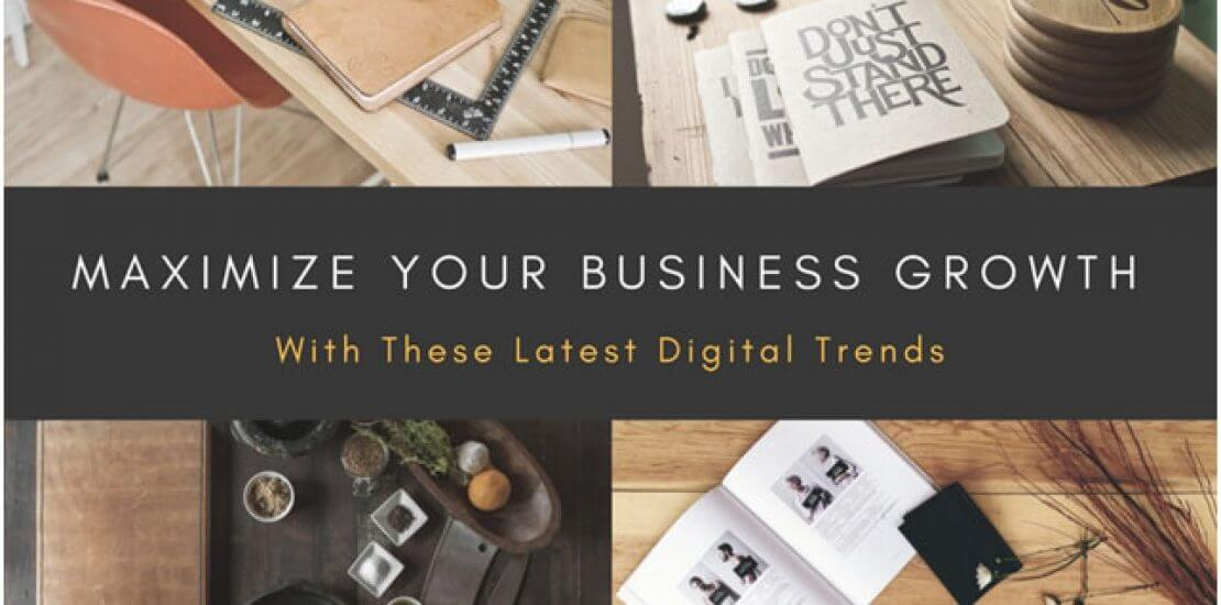 Maximize Your Business Growth With These Latest Digital Trends